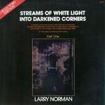 Larry Norman, Streams of White Light Into Darkened Corners