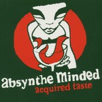 Absynthe Minded, Acquired Taste