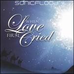 SONICFLOOd, When Love First Cried