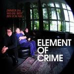 Element of Crime, Immer da wo du bist bin ich nie