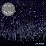 Mr. Chop, For Pete's Sake