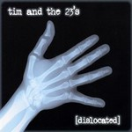 Tim And The 23's, Dislocated