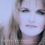 Trisha Yearwood, Thinkin' About You