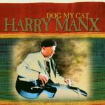 Harry Manx, Dog My Cat