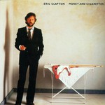Eric Clapton, Money and Cigarettes