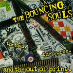 The Bouncing Souls, The Bad. The Worse. And the Out of Print.