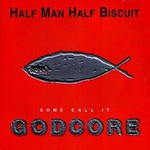 Half Man Half Biscuit, Some Call It Godcore