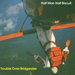 Half Man Half Biscuit, Trouble Over Bridgwater
