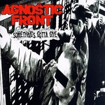 Agnostic Front, Something's Gotta Give