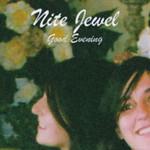 Nite Jewel, Good Evening