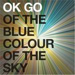 OK Go, Of the Blue Colour of the Sky