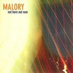 Malory, Not Here Not Now