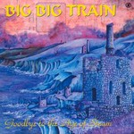 Big Big Train, Goodbye to the Age of Steam mp3