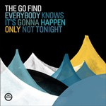 The Go Find, Everybody Knows It's Gonna Happen Only Not Tonight