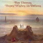 Ray Thomas, Hopes, Wishes & Dreams
