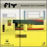 Fly, Ambient City Lounge