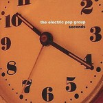 The Electric Pop Group, Seconds