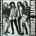 White Zombie, Psycho-Head Blowout