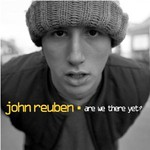 John Reuben, Are We There Yet?