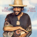 Bill Withers, Naked & Warm