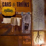 Cars & Trains, The Roots, The Leaves