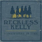 Reckless Kelly, Somewhere in Time