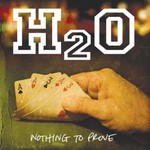 H2O, Nothing to Prove