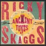 Ricky Skaggs and Kentucky Thunder, Ancient Tones