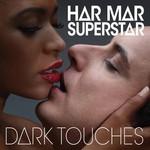 Har Mar Superstar, Dark Touches