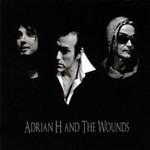 Adrian H and the Wounds, Adrian H and the Wounds