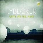 Lybecker, Until We Feel Alive