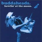 The Buddaheads, Howlin' at the Moon