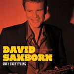 David Sanborn, Only Everything