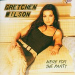 Gretchen Wilson, Here for the Party