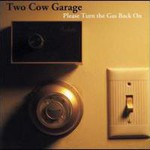Two Cow Garage, Please Turn the Gas Back On