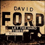 David Ford, Let the Hard Times Roll