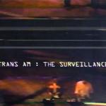 Trans Am, The Surveillance