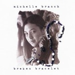 Michelle Branch, Broken Bracelet