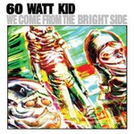 60 Watt Kid, We Come From The Bright Side