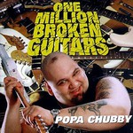 Popa Chubby, One Million Broken Guitars mp3