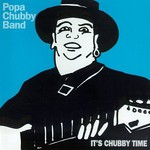 Popa Chubby Band, It's Chubby Time