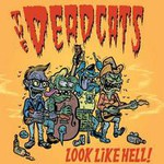 The Deadcats, Look Like Hell!