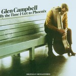 Glen Campbell, By the Time I Get to Phoenix
