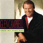 Glen Campbell, Show Me Your Way