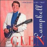 Glen Campbell, Somebody Like That