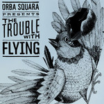 Orba Squara, The Trouble With Flying
