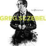 Greg Sczebel, Love & The Lack Thereof