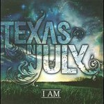 Texas in July, I Am