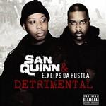 San Quinn & E.Klips Da Hustla, Detrimental