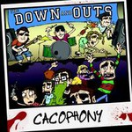 The Down And Outs, Cacophony